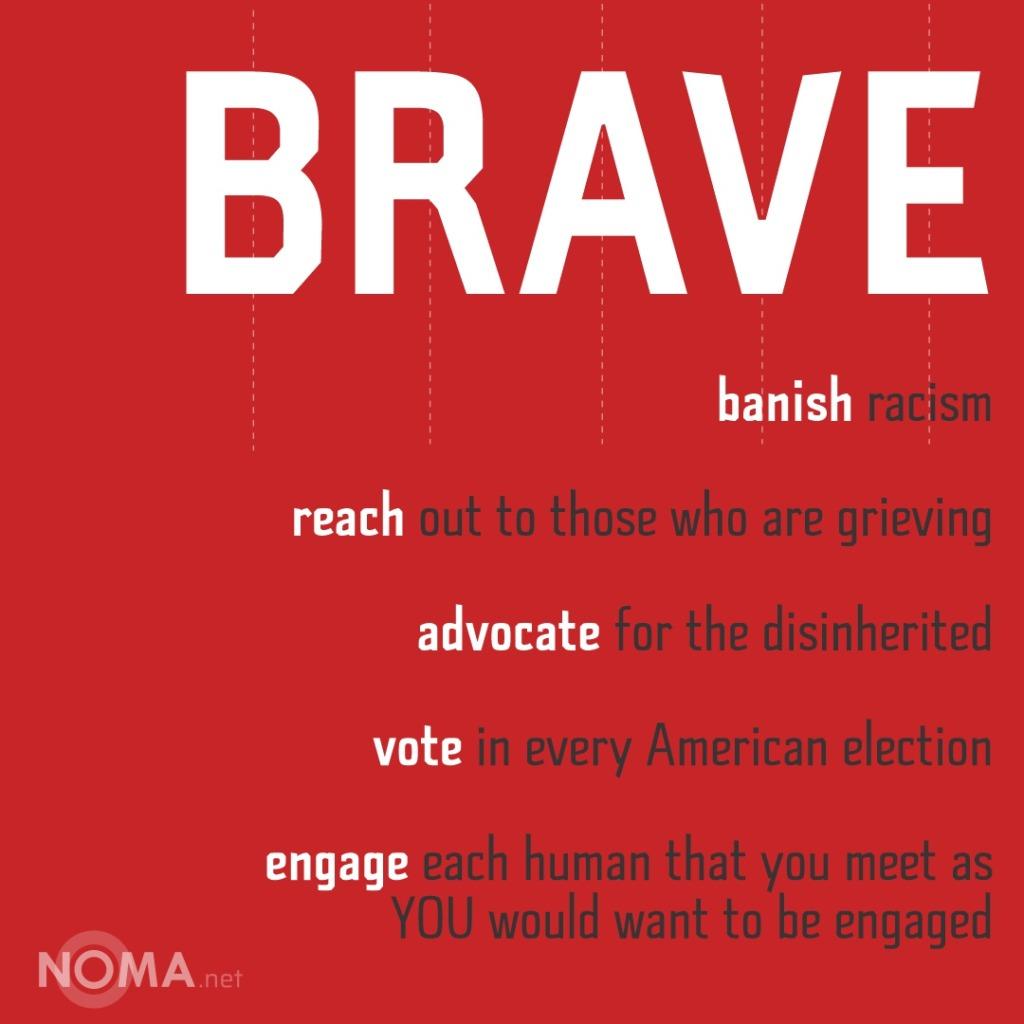 B.R.A.V.E - banish, reach, advocate, vote & engage